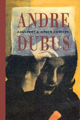 Download online for free Adultery & Other Choices PDF by Andre Dubus