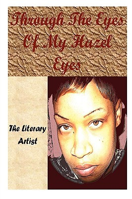 Through the Eyes of My Hazel Eyes by The Literary Artist