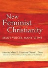 New Feminist Christianity: Many Voices, Many Views