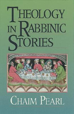 Theology in Rabbinic Stories by Chaim Pearl