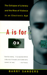 """A"" Is for Ox: The Collapse of Literacy and the Rise of Violence in an Electronic Age"