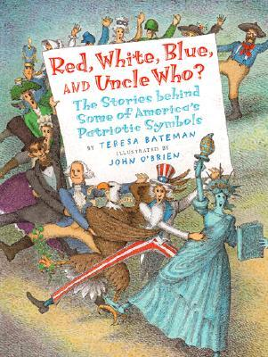 Red, White, Blue, and Uncle Who?: The Story Behind Some of America's Patriotic Symbols