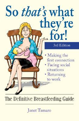 So That's What They're For!: The Definitive Breastfeeding Guide