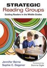 Strategic Reading Groups: Guiding Readers in the Middle Grades