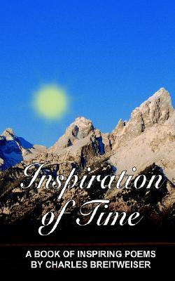 Inspiration of Time: A Book of Inspiring Poems by Charles Breitweiser