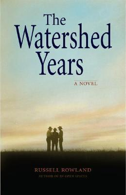 The Watershed Years by Russell Rowland