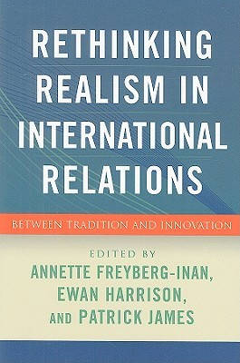 Rethinking Realism in International Relations by Annette Freyberg-Inan