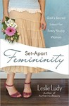 Set-Apart Femininity by Leslie Ludy