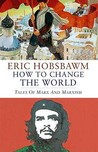 How to Change the World by Eric J. Hobsbawm
