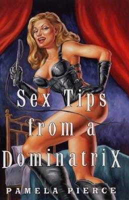 Sex Tips from a Dominatrix by Patricia Payne