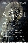 AD 381: Heretics, Pagans and the Dawn of the Monotheistic State