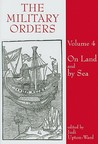 The Military Orders, Volume 4: On Land and By Sea