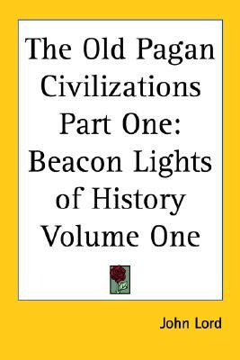 Beacon Lights of History, Vol 1: The Old Pagan Civilizations
