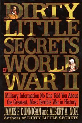 Dirty Little Secrets of World War II by James F. Dunnigan
