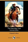 The One-Way Trail (Illustrated Edition) (Dodo Press)