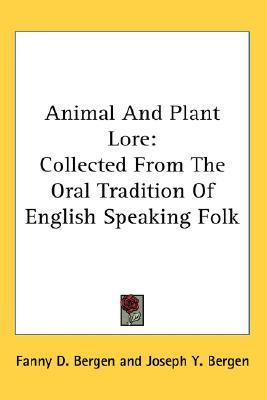 Animal and Plant Lore: Collected from the Oral Tradition of English Speaking Folk