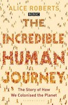 The Incredible Human Journey: The Story of How We Colonised the Planet