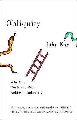 Obliquity: Why Our Goals Are Best Achieved Indirectly
