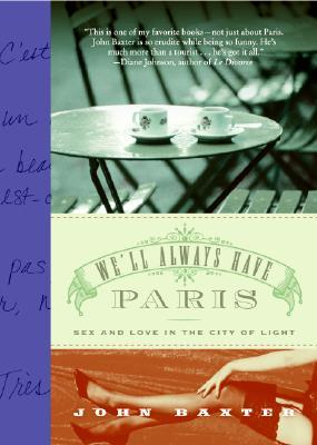 We'll Always Have Paris: Sex & Love in the City of Light