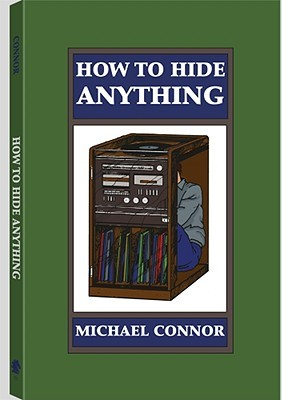 How to Hide Anything by Michael  Connor