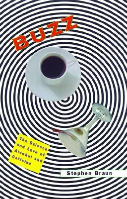Buzz: The Science and Lore of Alcohol and Caffeine