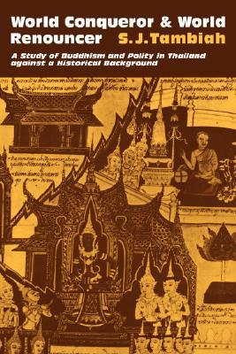 World Conqueror and World Renouncer: A Study of Buddhism and Polity in Thailand Against a Historical Background