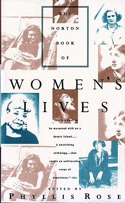 The Norton Book of Women's Lives by Phyllis Rose