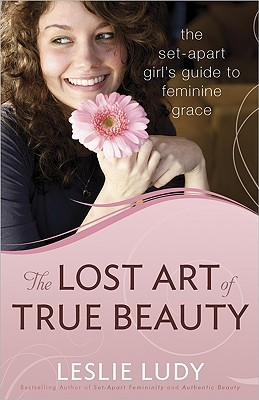 The Lost Art of True Beauty by Leslie Ludy