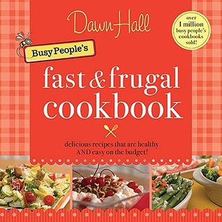 The Busy Peoples Fast and Frugal Cookbook