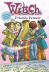 Friends Forever (W.I.T.C.H. Chapter Books, #26)