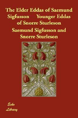 The Elder Eddas of Saemund Sigfusson Younger Eddas of Snorre ... by Saemund Sigfusson