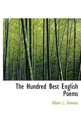The Hundred Best English Poems by Adam L. Gowans
