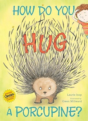 How Do You Hug a Porcupine? by Laurie Isop