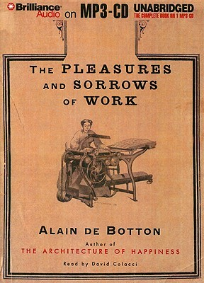 Pleasures and Sorrows of Work, The by Alain de Botton