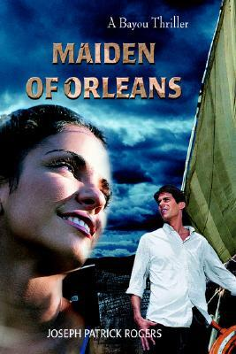 Maiden of Orleans: A Bayou Thriller