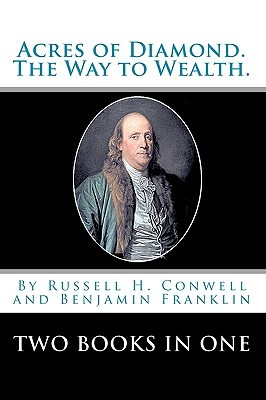 Acres of Diamond & The Way to Wealth by Russell H. Conwell