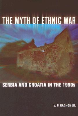 The Myth of Ethnic War: Serbia and Croatia in the 1990's