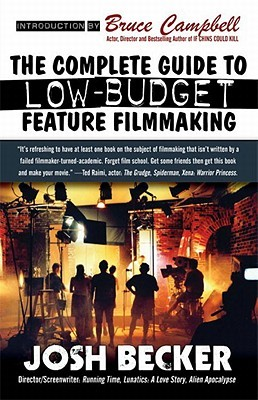 The Complete Guide to Low-Budget Feature Filmmaking by Josh Becker
