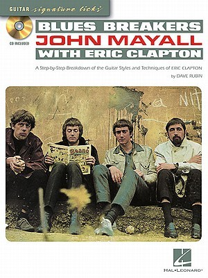Blues Breakers John Mayall with Eric Clapton: A Step-By-Step Breakdown of the Guitar Styles and Techniques of Eric Clapton [With CD (Audio)] (Guitar Signature Licks)