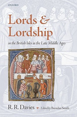 Lords and Lordship in the British Isles in the Late Middle Ages by R.R. Davies