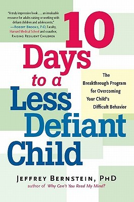 10 Days to a Less Defiant Child: The Breakthrough Program for Overcoming Your Childs Difficult Behavior
