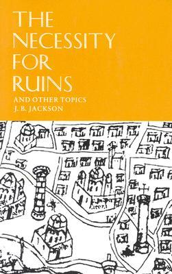 The Necessity for Ruins and Other Topics by J. B. Jackson