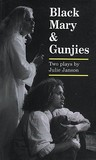 Black Mary & Gunjies: Two Plays