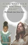 If You Want Your Life, You Have to Fight!: The Brenda Saw Jesus Story