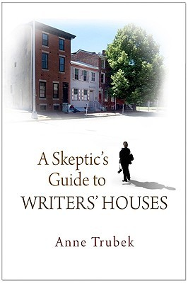A Skeptic's Guide to Writers' Houses by Anne Trubek