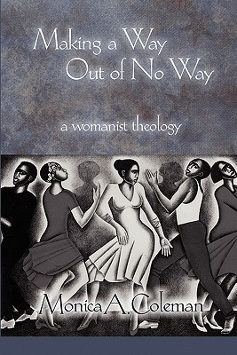 Making a Way Out of No Way by Monica A. Coleman
