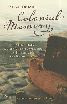 Colonial Memory: Contemporary Women's Travel Writing in Britain and The Netherlands
