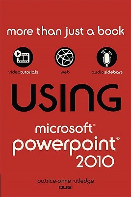Using Microsoft PowerPoint 2010 by Patrice-Anne Rutledge
