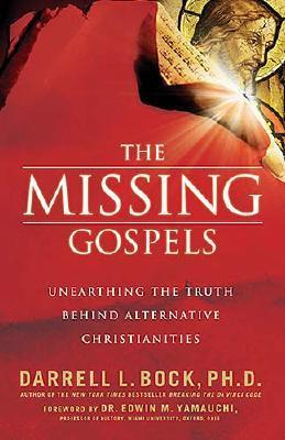 The Missing Gospels by Darrell L. Bock