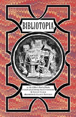 Bibliotopia: Or, Mr. Gilbar's Book of Books & Catch-All of Literary Facts & Curiosities